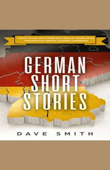 German Short Stories: 8 Easy to Follow Stories with English Translation For Effective German Learning Experience, Dave Smith