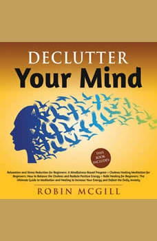 Declutter Your Mind: Relaxation and Stress Reduction\Chakras Healing Meditation and Reiki Healing for Beginners, Robin McGill