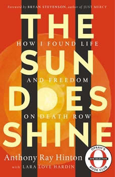 The Sun Does Shine: How I Found Life and Freedom on Death Row (Oprah's Book Club Summer 2018 Selection) How I Found Life and Freedom on Death Row (Oprah's Book Club Summer 2018 Selection), Anthony Ray Hinton