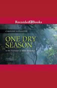 One Dry Season: In the Footsteps of Mary Kingsley, Caroline Alexander