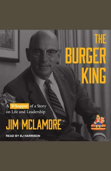 The Burger King: A Whopper of a Story on Life and Leadership, Jim McLamore