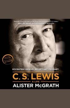 C. S. Lewis - A Life: Eccentric Genius, Reluctant Prophet Eccentric Genius, Reluctant Prophet, Alister McGrath