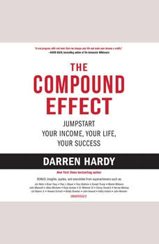 The Compound Effect: Jumpstart Your Income, Your Life, Your Success, Darren Hardy