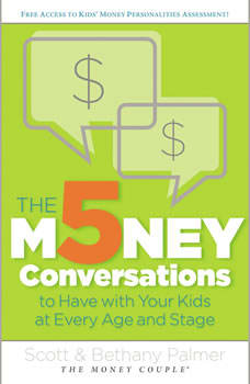 The 5 Money Conversations to Have with Your Kids at Every Age and Stage, Scott Palmer
