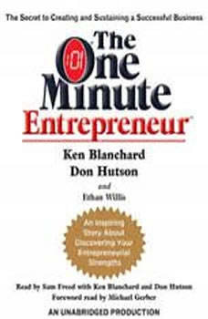 The One Minute Entrepreneur: The Secret to Creating and Sustaining a Successful Business, Ken Blanchard