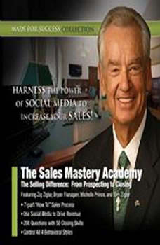 The Sales Mastery Academy: The Selling Difference: From Prospecting to Closing, Made for Success