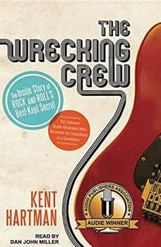 The Wrecking Crew: The Inside Story of Rock and Roll's Best-Kept Secret, Kent Hartman
