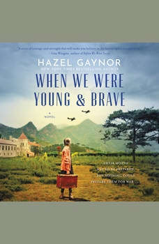 When We Were Young & Brave: A Novel, Hazel Gaynor