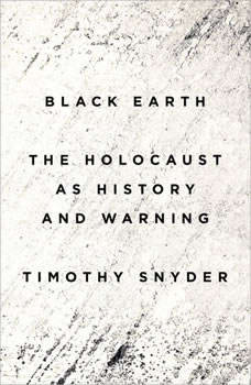 Black Earth: The Holocaust as History and Warning, Timothy Snyder