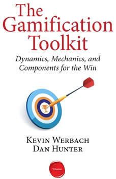 The Gamification Toolkit: Dynamics, Mechanics, and Components for the Win, Kevin Werbach