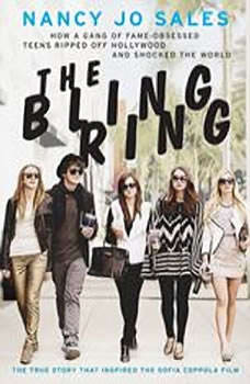 The Bling Ring: How a Gang of Fame-Obsessed Teens Ripped Off Hollywood and Shocked the World, Nancy Jo Sales