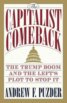 The Capitalist Comeback: The Trump Boom and the Left's Plot to Stop It, Andrew Puzder