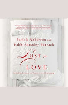 Lust for Love: Rekindling Intimacy and Passion in Your Relationship Rekindling Intimacy and Passion in Your Relationship, Pamela Anderson