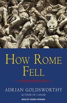 How Rome Fell: Death of a Superpower Death of a Superpower, Adrian Goldsworthy