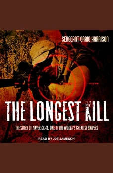 The Longest Kill: The Story of Maverick 41, One of the World's Greatest Snipers, Craig Harrison