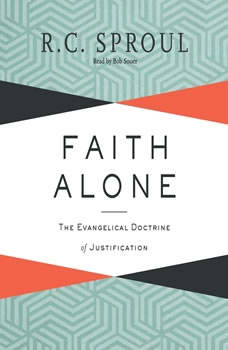 Faith Alone: The Evangelical Doctrine of Justification, R. C. Sproul