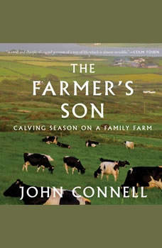 The Farmer's Son: Calving Season on a Family Farm, John Connell