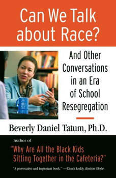 Can We Talk About Race?: And Other Conversations in an Era of School Resegregation And Other Conversations in an Era of School Resegregation, Beverly Daniel Tatum