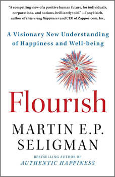 Flourish: A Visionary New Understanding of Happiness and Well-being, Martin E. P. Seligman