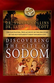 Discovering the City of Sodom: The Fascinating, True Account of the Discovery of the Old Testament's Most Infamous City, Steven Collins