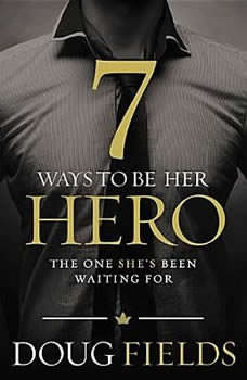 7 Ways to Be Her Hero: The One Your Wife Has Been Waiting For The One Your Wife Has Been Waiting For, Doug Fields