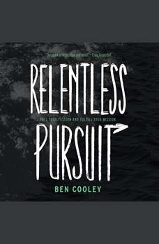 Relentless Pursuit: Fuel Your Passion and Fulfill Your Mission, Ben Cooley