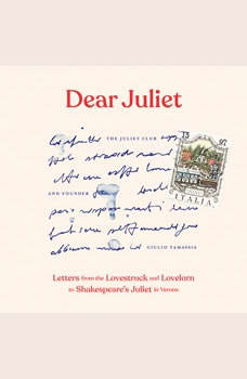 Dear Juliet: Letters from the Lovestruck and Lovelorn to Shakespeare's Juliet in Verona, Giulio Tamassia