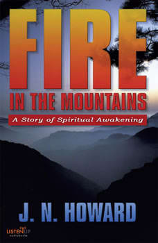 Fire in the Mountains: A Story of Spiritual Awakening, J.N. Howard