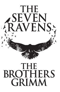 Seven Ravens, The, The Brothers Grimm