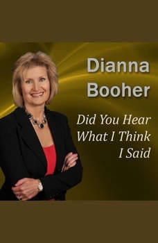 Did You Hear What I Think I Said: Communicate with Confidence Series, Dianna Booher CPAE