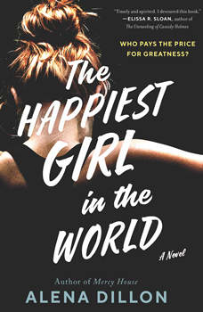 The Happiest Girl in the World: A Novel, Alena Dillon