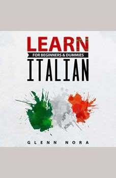 Learn Italian for Beginners & Dummies, Glenn Nora