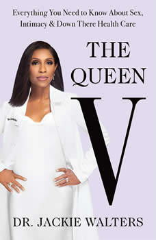 The Queen V: Everything You Need to Know About Sex, Intimacy, and Down There Health Care, Dr. Jackie Walters