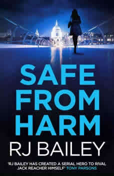 Safe From Harm: The first fast-paced, unputdownable action thriller featuring bodyguard extraordinaire Sam Wylde, RJ Bailey