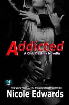 Addicted: A Club Destiny Novella, Book 2.5, Nicole Edwards