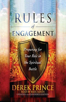 Rules of Engagement: Preparing for Your Role in the Spiritual Battle Preparing for Your Role in the Spiritual Battle, Derek Prince