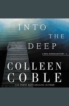 Into the Deep: A Rock Harbor Novel, Colleen Coble