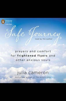 Safe Journey: Prayers and Comfort for Frightened Fliers and Other Anxious Souls, Julia Cameron