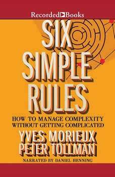 Six Simple Rules: How to Manage Complexity Without Getting Complicated, Yves Morieux