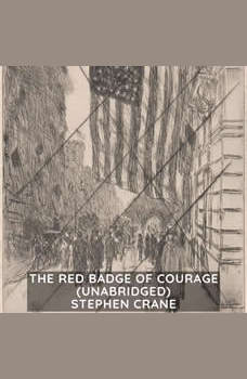 The Red Badge of Courage (Unabridged), Stephen Crane