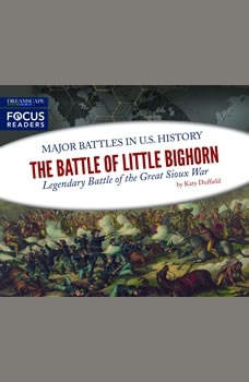 Battle of Little Bighorn, The: Legendary Battle of the Great Sioux War, Katy Duffield