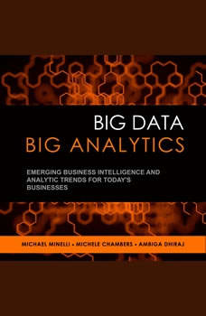 Big Data, Big Analytics: Emerging Business Intelligence and Analytic Trends for Today's Businesses Emerging Business Intelligence and Analytic Trends for Today's Businesses, Michele Chambers