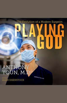 Playing God: The Evolution of a Modern Surgeon, MD Youn