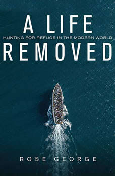 A Life Removed: Hunting for Refuge in the Modern World, Rose George