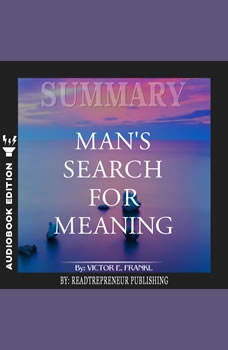 Summary of Man�s Search for Meaning by Viktor E. Frankl, Readtrepreneur Publishing