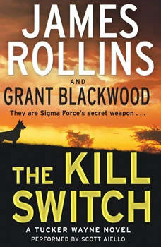 The Kill Switch: A Tucker Wayne Novel A Tucker Wayne Novel, James Rollins