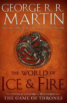 The World of Ice & Fire: The Untold History of Westeros and the Game of Thrones, George R. R. Martin