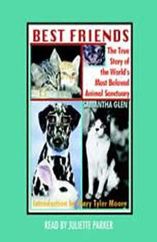Best Friends: The True Story of the World's Most Beloved Animal Sanctuary The True Story of the World's Most Beloved Animal Sanctuary, Samantha Glen