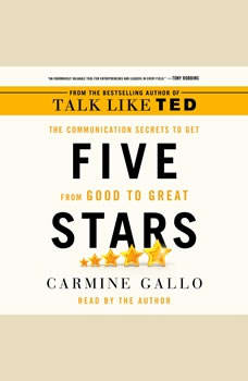 Five Stars: The Communication Secrets to Get from Good to Great, Carmine Gallo