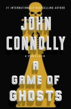A Game of Ghosts: A Charlie Parker Thriller A Charlie Parker Thriller, John Connolly